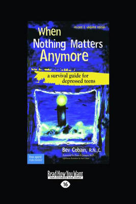 When Nothing Matters Anymore A Survival Guide for Depressed Teens by Cobain (Bev)