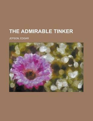 The Admirable Tinker by Edgar Jepson