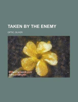 Taken by the Enemy by Professor Oliver Optic