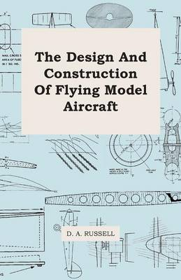The Design And Construction Of Flying Model Aircraft by D. A. Russell