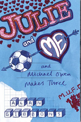 Julie and Me and Michael Owen Makes Three Red Cards and Romance by Alan Gibbons