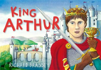 King Arthur by Richard Brassey, Richard Brassey