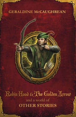 Robin Hood and a World of Other Stories by Geraldine McCaughrean
