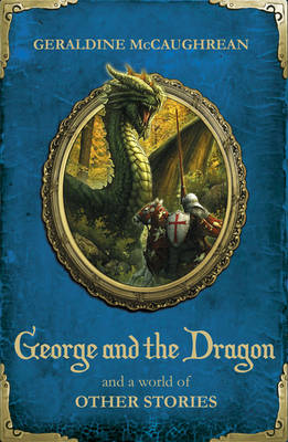 George and the Dragon and a World of Other Stories by Geraldine McCaughrean