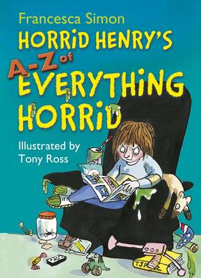 Horrid Henry's A - Z of Everything Horrid by Francesca Simon