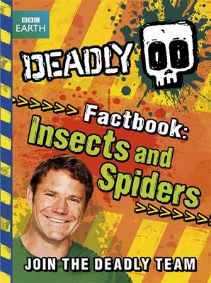 Deadly Factbook: Insects and Spiders Book 2 by Steve Backshall