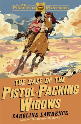 Case of the Pistol-Packing Widows by Caroline Lawrence