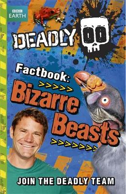 Deadly Factbook: Bizarre Beasts by Steve Backshall