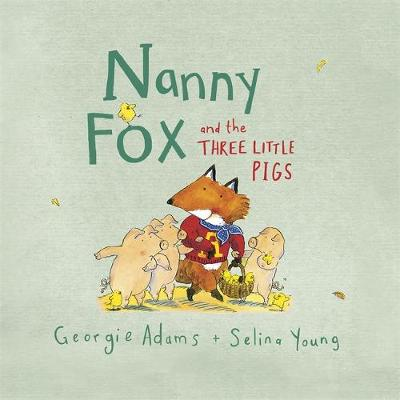 Nanny Fox & the Three Little Pigs by Georgie Adams