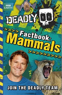 Deadly Factbook Mammals by Steve Backshall