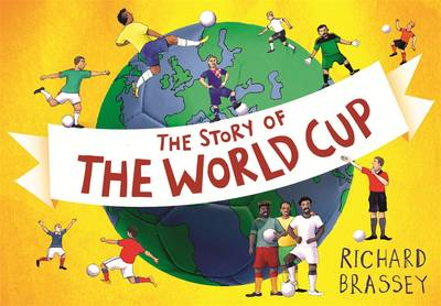 The Story of the World Cup by Richard Brassey