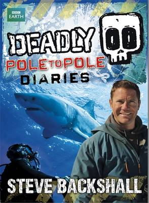 Deadly Pole to Pole Diaries by Steve Backshall