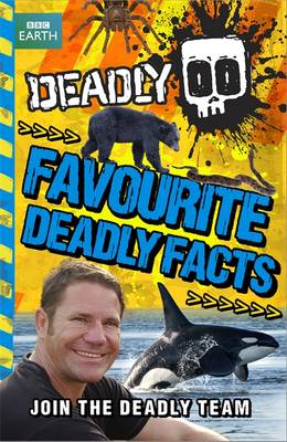 Favourite Deadly Facts by Steve Backshall
