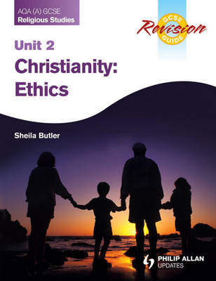 AQA (A) GCSE Religious Studies Revision Guide Unit 2: Christianity: Ethics by Sheila Butler