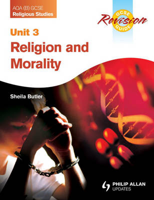 AQA (B) GCSE Religious Studies Revision Guide Unit 3: Religion and Morality by Sheila Butler