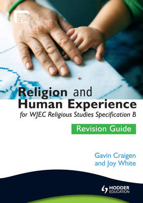 Religion and Human Experience Revision Guide for WJEC GCSE Religious Studies Specification B, Unit 2 by Gavin Craigen, Joy White