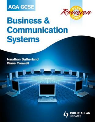 AQA GCSE Business and Communication Systems Revision Guide by Jonathan Sutherland, Diane Canwell