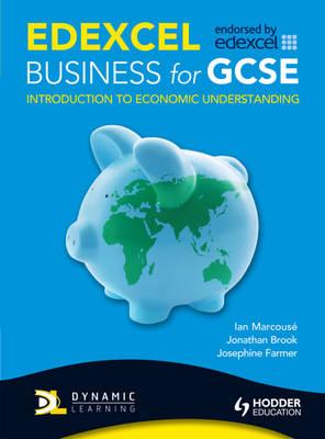 Edexcel Business for GCSE Introduction to Economic Understanding by Nancy Wall, Jonathan Brook, Jo Farmer