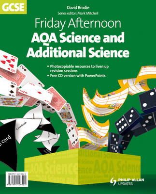 Friday Afternoon AQA Science and Additional Science GCSE Resource Resource Pack by David Brodie, Max Parsonage