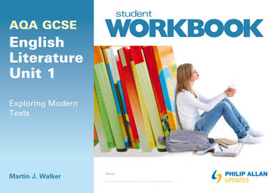 AQA GCSE English Literature Unit 1: Exploring Modern Texts Workbook by Martin Walker
