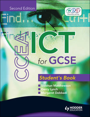 CCEA ICT for GCSE Student Book Student Book by Siobhan Matthewson, Gerry Lynch, Margaret Debbadi