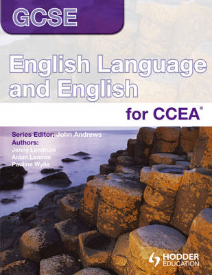 GCSE English Language and English for CCEA Student's Book by John Andrews, Pauline Wylie, Aidan Lennon, Jenny Lendrum