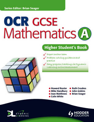 OCR GCSE Mathematics A Higher Student's Book by Howard Baxter, Michael Handbury, Jean Matthews, Colin White