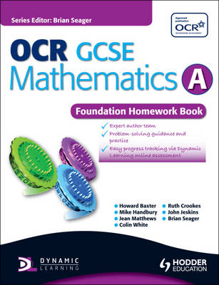 OCR GCSE Mathematics A Foundation Homework Book by Howard Baxter, Michael Handbury, Jean Matthews, Colin White