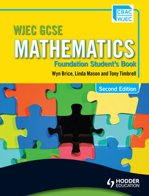 WJEC GCSE Mathematics - Foundation Student's Book Foundation Student's Book by Wyn Brice, Linda Mason, Tony Timbrell