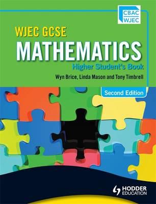WJEC GCSE Mathematics - Higher Student's Book by Wyn Brice, Linda Mason, Tony Timbrell