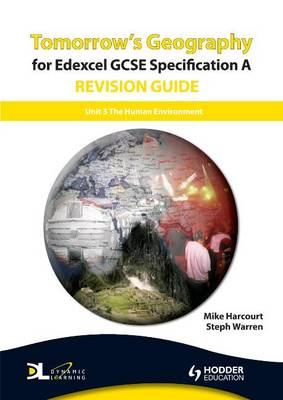 Tomorrow's Geography for Edexcel GCSE Specification A Revision Guide Human Environment by Mike Harcourt, Steph Warren
