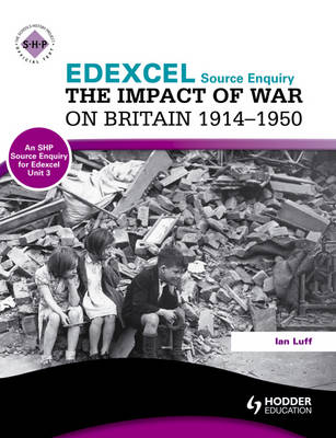 Edexcel the Impact of War on Britain 1914-1950 (a Source Enquiry) An SHP Source Enquiry for Edexcel by Ian Luff