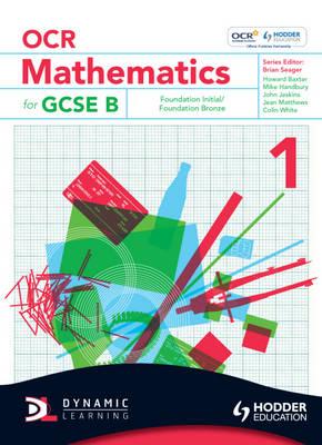 OCR Mathematics for GCSE Specification B Student Book Foundation Initial and Bronze by Howard Baxter, Michael Handbury, John Jeskins, Jean Matthews