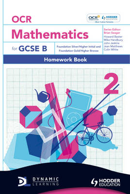 OCR Mathematics for GCSE Specification B Homework Book Foundation Silver and Gold and Higher Initial and Bronze by Howard Baxter, Michael Handbury, John Jeskins, Jean Matthews