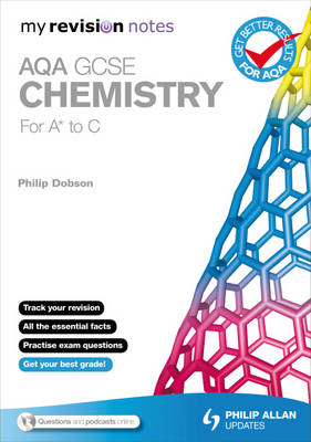 My Revision Notes AQA GCSE Chemistry (for A* to C) by Philip Dobson