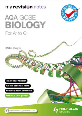 My Revision Notes AQA GCSE Biology (for A* to C) by Mike Boyle