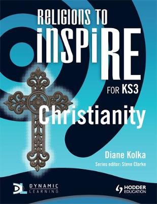 Religions to inspiRE for KS3 Christianity Pupil's Book by Diane Kolka, Steve Clarke