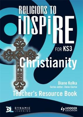 Religions to InspiRE for KS3: Christianity Teacher's Resource Book by Diane Kolka