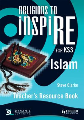 Religions to inspiRE for KS3: Islam Teacher's Resource Book by Stuart Kerner, Steve Clarke