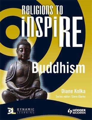 Religions to inspiRE for KS3: Buddhism Pupil's Book by Diane Kolka
