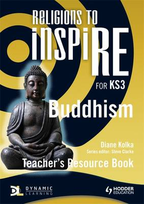 Religions to Inspire for KS3: Buddhism Teacher's Resource Book by Diane Kolka, Steve Clarke