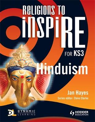 Religions to inspiRE for KS3: Hinduism Pupil's Book by Jan Hayes, Steve Clarke