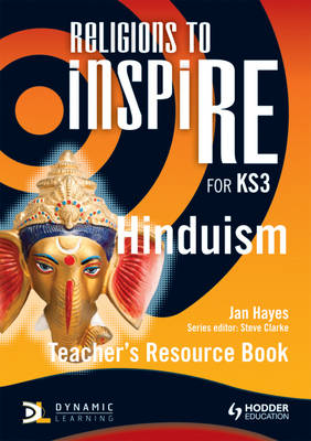 Religions to inspIRE for KS3: Hinduism Teacher's Resource Book by Jan Hayes, Steve Clarke