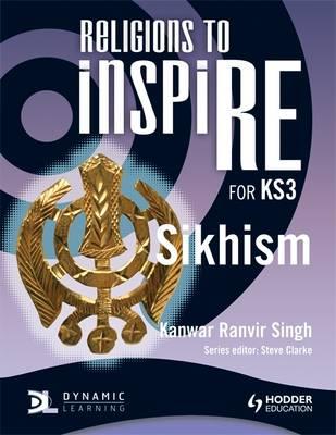 Religions to inspiRE for KS3: Sikhism Pupil's Book by Kanwar Ranvir Singh, Steve Clarke