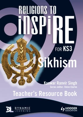 Religions to inspiRE for KS3: Sikhism Teacher's Resource Book by Kanwar Ranvir Singh, Steve Clarke