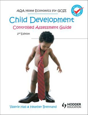 AQA Home Economics for GCSE Child Development - Controlled Assessment by Valerie Hall, Heather Brennard