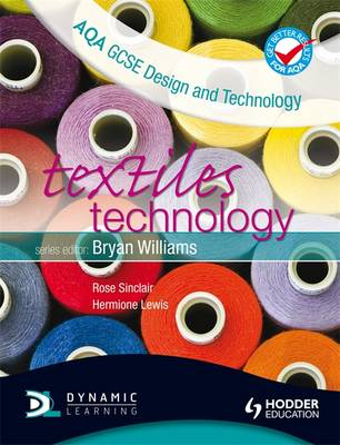 AQA GCSE Design and Technology Textiles Technology by Rose Sinclair, Hermione Lewis