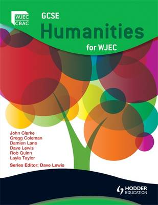 GCSE Humanities for WJEC by John Clarke, Greg Coleman, Dave Lewis, Rob Quinn