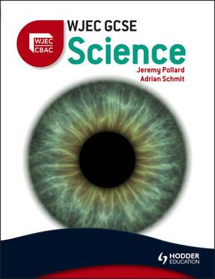 WJEC GCSE Science by Aidrian Schmit, Jeremy Pollard