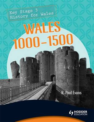 Key Stage 3 History for Wales Wales 1000-1500 by R. Paul Evans